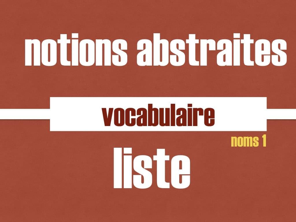 Notions Abstraites Liste Adjectifs Noms Adverbes